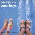 Perry and the Poorboys-Deep Blue Sea