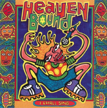Heaven Bound-I Shall Sing