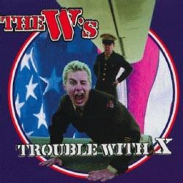 The W`s-The Trouble With X